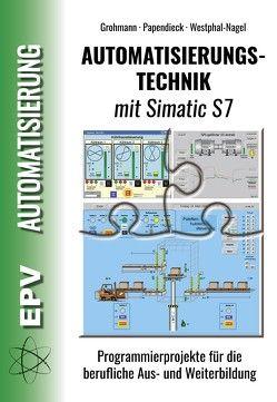 Automatisierungstechnik mit Simatic S7 von Grohmann,  Siegfried, Papendieck,  Dirk, Westphal-Nagel,  Peter