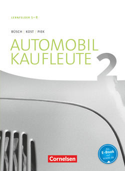 Automobilkaufleute – Neubearbeitung / Band 2: Lernfelder 5-8 – Fachkunde von Büsch,  Norbert, Kost,  Antje, Piek,  Michael