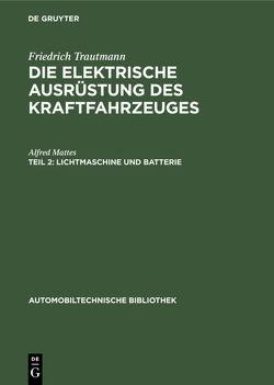 Friedrich Trautmann: Die elektrische Ausrüstung des Kraftfahrzeuges / Lichtmaschine und Batterie von Mattes,  Alfred