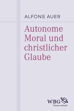 Autonome Moral und christlicher Glaube von Auer,  Alfons, Mieth,  Dietmar