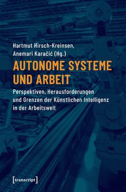 Autonome Systeme und Arbeit von Hirsch-Kreinsen,  Hartmut, Karacic,  Anemari