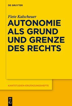 Autonomie als Grund und Grenze des Rechts von Kalscheuer,  Fiete