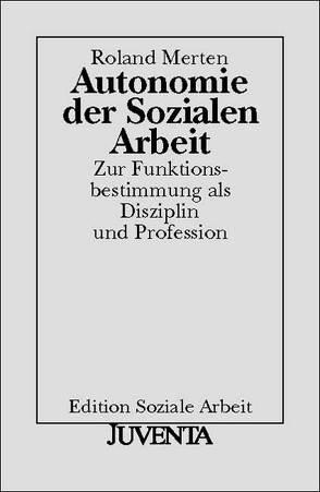 Autonomie der Sozialen Arbeit von Merten,  Roland