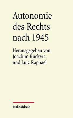 Autonomie des Rechts nach 1945 von Raphael,  Lutz, Rückert,  Joachim