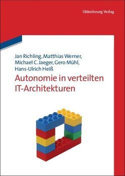 Autonomie in verteilten IT-Architekturen von Heiß,  Hans-Ulrich, Jaeger,  Michael C., Mühl,  Gero, Richling,  Jan, Werner,  Matthias