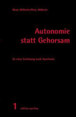 Autonomie statt Gehorsam von Ahlheim,  Klaus, Ahlheim,  Rose