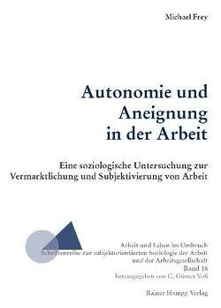 Autonomie und Aneignung in der Arbeit von Frey,  Michael