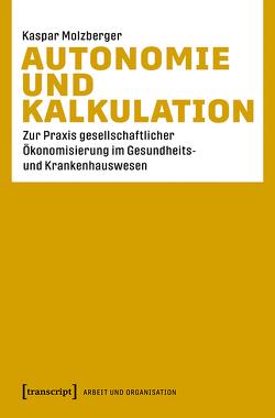 Autonomie und Kalkulation von Molzberger,  Kaspar