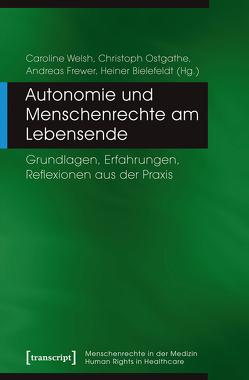 Autonomie und Menschenrechte am Lebensende von Bielefeldt,  Heiner, Frewer,  Andreas, Ostgathe,  Christoph, Welsh,  Caroline