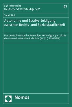 Autonomie und Strafverteidigung zwischen Rechts- und Sozialstaatlichkeit von Zink,  Sarah