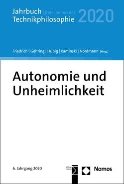 Autonomie und Unheimlichkeit von Friedrich,  Alexander, Gehring,  Petra, Hubig,  Christoph, Kaminski,  Andreas, Nordmann,  Alfred