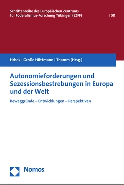 Autonomieforderungen und Sezessionsbestrebungen in Europa und der Welt von Hrbek,  Rudolf, Hüttmann,  Martin Große, Thamm,  Carmen