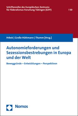 Autonomieforderungen und Sezessionsbestrebungen in Europa und der Welt von Große Hüttmann,  Martin, Hrbek,  Rudolf, Thamm,  Carmen