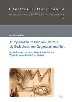 Autopoietiken im Medium Literatur als Gedächtnis von Gegenwart und Zeit von Kuwilsky,  Maria
