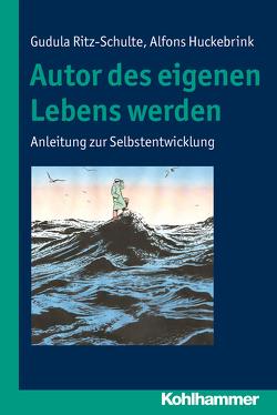 Autor des eigenen Lebens werden von Huckebrink,  Alfons, Ritz-Schulte,  Gudula