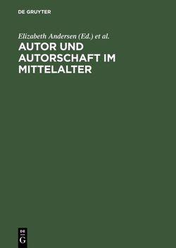 Autor und Autorschaft im Mittelalter von Andersen,  Elizabeth, Haustein,  Jens, Simon,  Anne, Strohschneider,  Peter