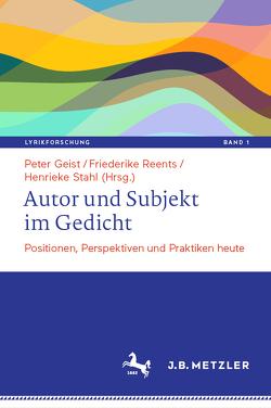 Autor und Subjekt im Gedicht von Geist,  Peter, Reents,  Friederike, Stahl,  Henrieke