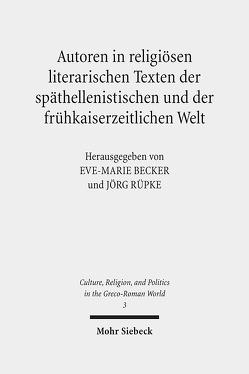 Autoren in religiösen literarischen Texten der späthellenistischen und der frühkaiserzeitlichen Welt von Becker,  Eve-Marie, Rüpke,  Jörg