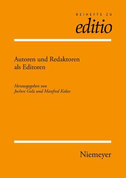 Autoren und Redaktoren als Editoren von Golz,  Jochen, Koltes,  Manfred A