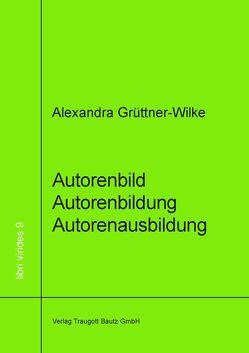 Autorenbild – Autorenbildung- Autorenausbildung von Grüttner-Wilke,  Alexandra