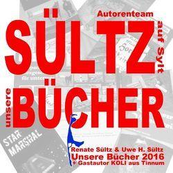 SÜLTZ BÜCHER – Autorenteam Sültz auf Sylt – Buchprojekte 2014 bis 2016 von aus Tinnum,  Koli, Sültz,  Renate, Sültz,  Uwe H.