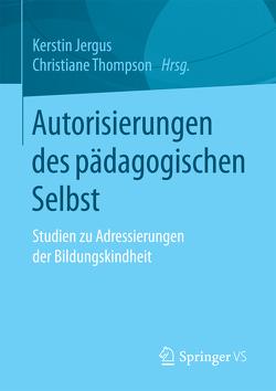 Autorisierungen des pädagogischen Selbst von Jergus,  Kerstin, Thompson,  Christiane