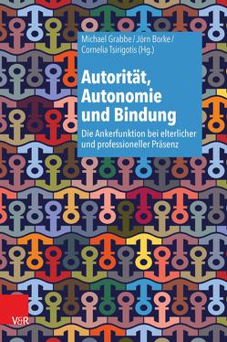 Autorität, Autonomie und Bindung von Borke,  Jörn, Grabbe,  Michael, Tsirigotis,  Cornelia