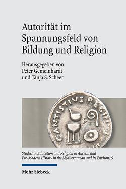 Autorität im Spannungsfeld von Bildung und Religion von Gemeinhardt,  Peter, Scheer,  Tanja S