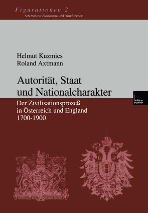 Autorität, Staat und Nationalcharakter von Axtmann,  Roland, Kuzmics,  Helmut