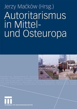 Autoritarismus in Mittel- und Osteuropa von Macków,  Jerzy