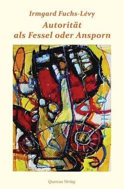 Autorität als Fessel oder Ansporn von Fuchs-Lévy,  Irmgard