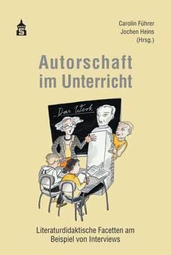 Autorschaft im Unterricht von Führer,  Carolin, Heins,  Jochen