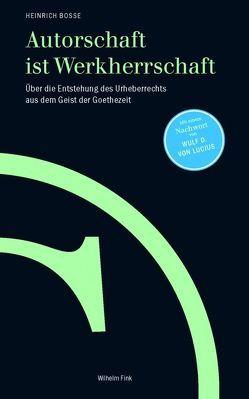 Autorschaft ist Werkherrschaft von Bosse,  Heinrich, Lucius,  Wulf D. v.