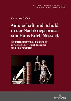Autorschaft und Schuld in der Nachkriegsprosa von Hans Erich Nossack von Gefele,  Katharina