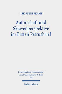 Autorschaft und Sklavenperspektive im Ersten Petrusbrief von Steetskamp,  Jisk