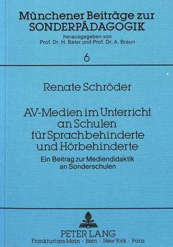 AV-Medien im Unterricht an Schulen für Sprachbehinderte und Hörbehinderte von Braun,  Alfred, Schroeder,  Renate