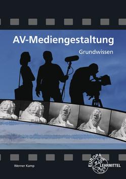 AV-Mediengestaltung Grundwissen von Kamp,  Werner