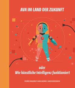Ava im Land der Zukunft oder Wie künstliche Intelligenz funktioniert von Mazurek,  Maria, Tadeusiewicz,  Ryszard, Wierzchowski,  Marcin