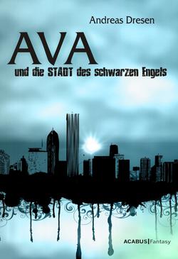 Ava und die STADT des schwarzen Engels von Dresen,  Andreas