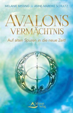 Avalons Vermächtnis von Missing,  Melanie/Schultz,  Anne-Mareike