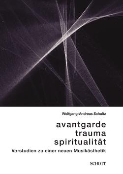 Avantgarde, Trauma, Spiritualität von Schultz,  Wolfgang-Andreas, Steinke,  Tim, Stoll,  Rolf W.