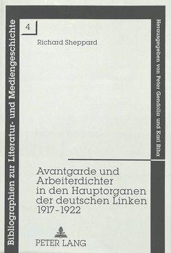 Avantgarde und Arbeiterdichter in den Hauptorganen der deutschen Linken 1917-1922 von Sheppard,  Richard