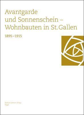 Avantgarde und Sonnenschein – Wohnbauten in St. Gallen 1895–1915 von Lettner,  Kathrin