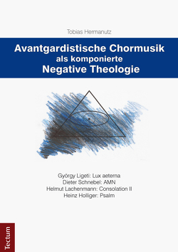 Avantgardistische Chormusik als komponierte Negative Theologie von Hermanutz,  Tobias