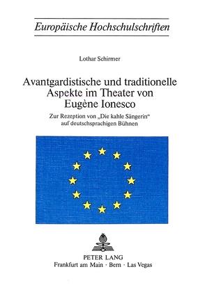 Avantgardistische und traditionelle Aspekte im Theater von Eugène Ionesco von Schirmer, Lothar