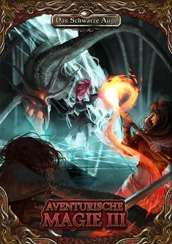 Aventurische Magie 3 (Hardcover) von Adamietz,  Zoe, Kaub,  Johannes, Neitzel,  Philipp, Spohr,  Alex, Talkenberg,  Fabian