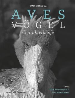 Aves | Vögel. Charakterköpfe von Aerni,  Urs Heinz, Heidenreich,  Elke, Krausz,  Tom