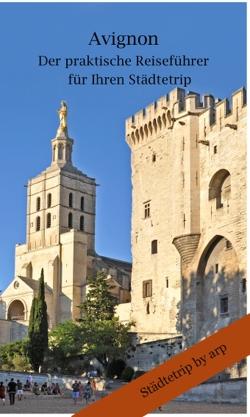 Avignon – Der praktische Reiseführer für Ihren Städtetrip von Bauer,  Angeline