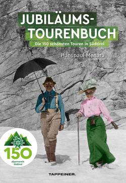 AVS-Jubiläumstourenbuch – 150 Jahre Alpenverein Südtirol von Menara,  Hanspaul