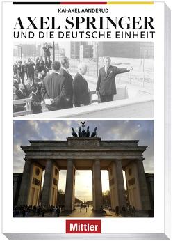 Axel Springer und die Deutsche Einheit von Aanderud,  Kai-Axel